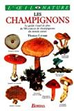 Les Champignons - Le guide visuel de plus de 500 espèces de champignons du monde entier