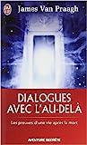 Dialogues avec l'au-delà - Les preuves d'une vie après la mort de James Van Praagh,Céline Parent-Pomerleau (Traduction) ( 1 juillet 2010 ) - J'ai lu (1 juillet 2010)