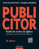 Publicitor - 8e éd.- Publicité online et offline (+ site compagnon) Publicité online et offline - TV. Presse. Internet. Mobiles. Tablettes...