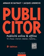 Publicitor - 8e éd.- Publicité online et offline (+ site compagnon) - Publicité online et offline - TV. Presse. Internet. Mobiles. Tablettes... d'Arnaud de Baynast