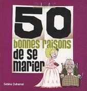 50 Bonnes Raisons De Se Marier de Sabine Duhamel