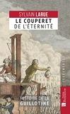 Le couperet de l'éternité - Histoire de la guillotine