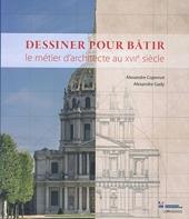 Dessiner pour bâtir - Le métier d'architecte au XVIIe siècle d'Alexandre Cojannot