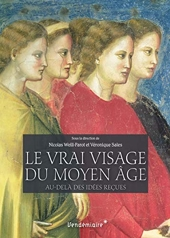Le vrai visage du Moyen Age - Au-delà des idées reçues de Weill-Parot