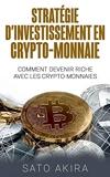 Stratégie d'investissement en crypto-monnaie - Comment devenir riche avec les crypto-monnaies