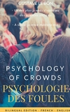 Psychologie des foules - Psychologie of crowd (Bilingual French-English Edition) - The Crowd, by Gustave le Bon : A Study of the Popular Mind (Early works of social psychology t. 1) - Format Kindle - 4,99 €