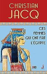 Ces femmes qui ont fait l'Egypte - D'Isis à Cléopâtre de Christian Jacq