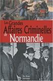 Les grandes affaires criminelles de Normandie