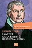 L'avenir De La Liberté, Rousseau, Kant, Hegel - Une Histoire Personnelle De La Philosophie
