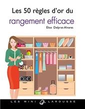 Les 50 règles d'or du rangement efficace d'Élise Delprat-Alvarès