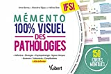 Le mémento 100% visuel des pathologies en IFSI - 150 fiches colorées pour mémoriser facilement les pathologies au programme des études (2021)