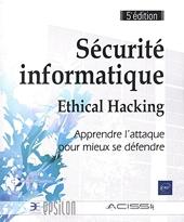 Sécurité informatique - Ethical hacking, Apprendre l'attaque pour mieux se défendre d'Acissi