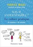 Suis-je hypersensible ? Le cahier pratique - 40 Situations - 40 Solutions
