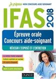 IFAS 2018 - Epreuve orale concours aide-soignant - Réussir l'exposé et l'entretien - Réussir l'exposé et l'entretien (2018)