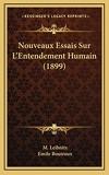 Nouveaux Essais Sur L'Entendement Humain (1899) - Kessinger Publishing - 10/09/2010