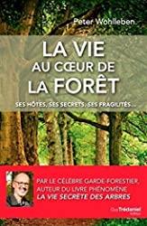 La vie au coeur de la forêt - Ses hôtes, ses secrets, ses fragilités... de Peter Wohlleben