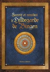 Secrets et remèdes d'Hildegarde de Bingen de Sophie Macheteau