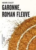 Garonne, roman fleuve - Suivi de Une heure espagnole