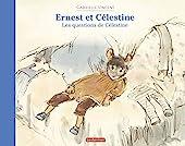 Ernest et Célestine - Les questions de Célestine de Gabrielle Vincent