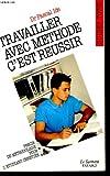 Travailler avec methode c'est reussir. - 01/01/1994