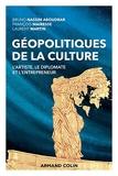 Géopolitiques de la culture - L'artiste, le diplomate et l'entrepreneur