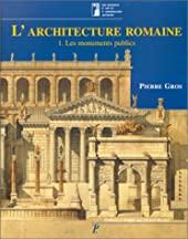 L'architecture romaine du début du IIIe siècle avant J-C à la fin du Haut-Empire - Tome 1, Les monuments publics de Pierre Gros