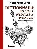 Dictionnaire des armes offensives et défensives - De l'époque Carlovingienne à la Renaissance