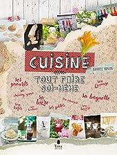 Cuisine : tout faire soi-même - Recettes pour faire du pain, du fromage, des yaourts, de la bière, du kéfir de Raphaële VIDALING