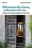 Mémoire des lieux, mémoires de vies.... Comment nos émotions imprègnent nos lieux de vie