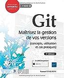 Git - Maîtrisez la gestion de vos versions (concepts, utilisation et cas pratiques) (3e édition)