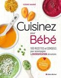 Cuisinez pour bébé - 100 Recettes Et Conseils Pour Accompagner La Diversification Alimentaire