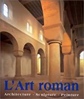 L'art roman - Architecture, sculpture, peinture de Rolf Toman