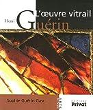 Henri Guérin - L'oeuvre vitrail