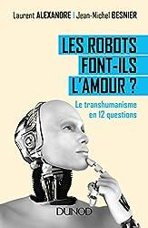 Les robots font-ils l'amour ? Le transhumanisme en 12 questions - Le transhumanisme en 12 questions de Dr Laurent Alexandre