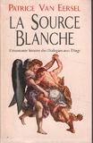 La Source Blanche - L'étonnante Histoire Des