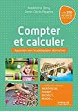 Compter et calculer - Apprendre avec les pédagogies alternatives. Le meilleur des méthodes Montessori, Freinet, Decroly, Reggio ...+ de 150 activités de 3 à 12 ans.