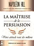 La maîtrise de la persuasion - Votre attitude vaut des millions - Format Kindle - 9,99 €