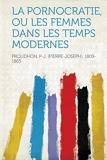 La Pornocratie, Ou Les Femmes Dans Les Temps Modernes - Hardpress Publishing - 28/01/2013
