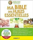 Ma bible des huiles essentielles - Guide complet d'aromathérapie
