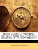 Qu'est-Ce Que La Propriété? Ou, Recherches Sur Le Principe Du Droit Et Du Gouvernement - Nabu Press - 01/04/2019