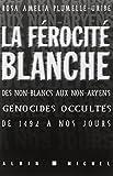 La Férocité Blanche - Des Non-Blancs Aux Non-Aryens - Génocides Occultés De 1492 À Nos Jours