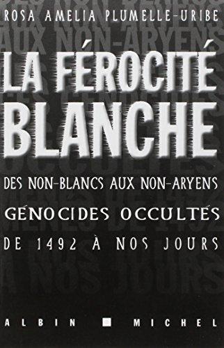 La Férocité Blanche - Des Non-Blancs Aux Non-Aryens