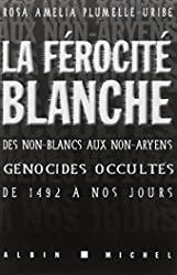 La Férocité Blanche - Des Non-Blancs Aux Non-Aryens - Génocides Occultés De 1492 À Nos Jours de Rosa Amelia Plumelle-Uribe