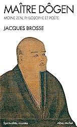 Maître Dogen - Moine zen, philosophe et poète 1200-1253 de Jacques Brosse
