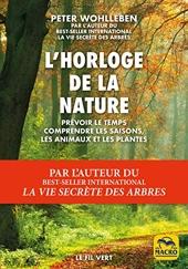 L'horloge de la nature - Prévoir le temps, comprendre les saisons, comprendre les animaux et les plantes de Peter Wohlleben