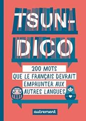 Tsun-dico - 200 Mots Que Le Français Devrait Emprunter Aux Autres Langues de Sabine Duhamel