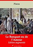 Le Banquet ou de l'Amour – suivi d'annexes - Nouvelle édition 2019 - Format Kindle - 0,99 €