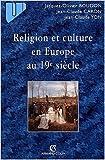 Religion et culture en Europe au 19e siècle de Jean-Claude Caron,Jean-Claude Yon ,Jacques-Olivier Boudon ( 19 novembre 2001 ) - Armand Colin; Édition Armand Colin (19 novembre 2001) - 19/11/2001