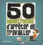 50 Bonnes Raisons D'Arrêter De Travailler de Sabine Duhamel