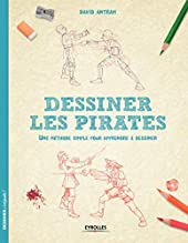 Dessiner les pirates - Une méthode simple pour apprendre à dessiner. de David Antram